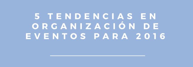 Tendencias en Organización de Eventos para 2016